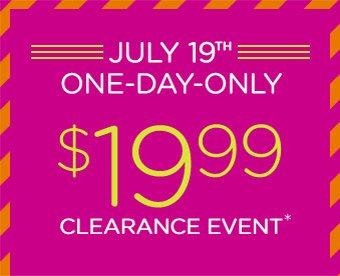July 19th One-Day-Only $19.99 Clearance Event*