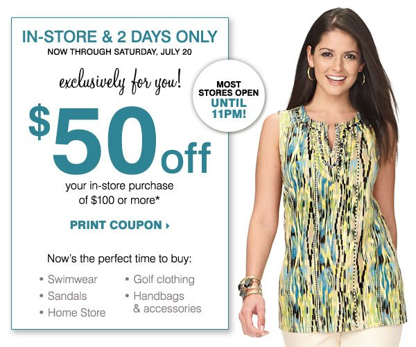 In-Store, 2 Days Only! $50 off your in-store purchase of $100 or more* Print coupon.