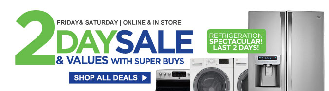 2 days sale & values with super buys | friday & saturday | online & store | refrigeration spectacular last 2 days | shop all deals