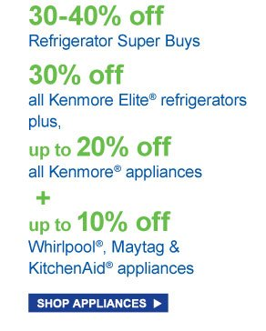 30-40%off refrigerator super buys | 30%off all kenmore elite refrigerator, plus all 20% kenmore appliance, plus 10% off maytag and kitchenAid appliance | shop all appliance