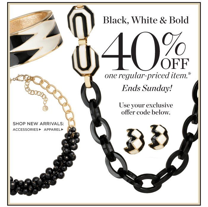 Black, white and bold. 40% off one regular-priced item. Ends Sunday! Use your exclusive offer code below. Shop new arrivals accessories. Shop new arrivals apparel.