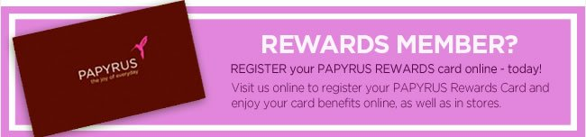 PAPYRUS Rewards Member? Register you membership online today and begin using your benefits online.