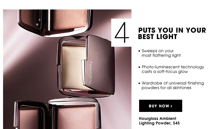 PUTS YOU IN YOUR BEST LIGHT. Sweeps on your most flattering light. Photo-luminescent technology casts a soft-focus glow. Wardrobe of universal finishing powders for all skintones. Hourglass Ambient Lighting Powder, $45