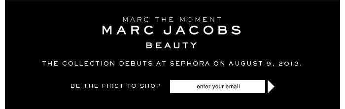 MARC JACOBS BEAUTY. Marc the moment. The collection debuts at Sephora on August 9, 2013. Be The First To Shop
