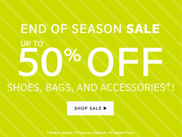 End of Season Sale | Up To 50% Off Shoes, Bags, and Accessories!
