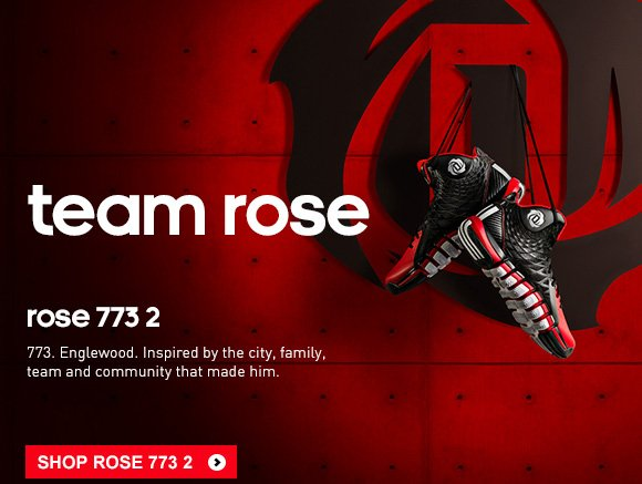 team rose. rose 773 2.  773. Englewood. Inspired by the city, family, team and community that made him. SHOP ROSE 773 2 ». FIND A STORE »