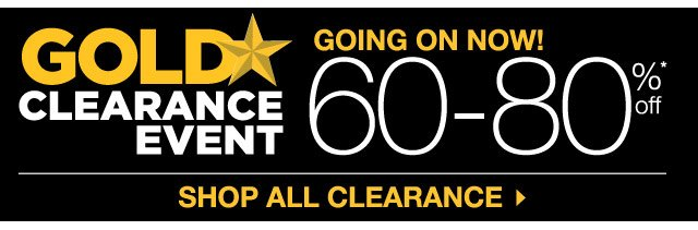 Gold Clearance Event going on now! 60-80% off. Shop all clearance.