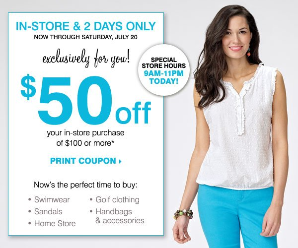 STARTS TODAY! In-Store, 2 Days Only! $50 off your in-store purchase of $100 or more* Print coupon.