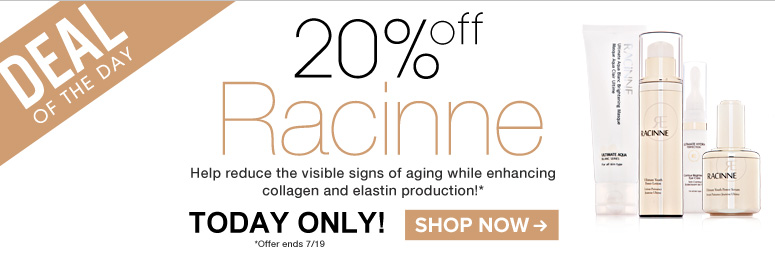 Deal of the Day: Save 20% on Raccine  Help reduce the visible signs of aging while enhancing collagen and elastin production! Shop Now>>
