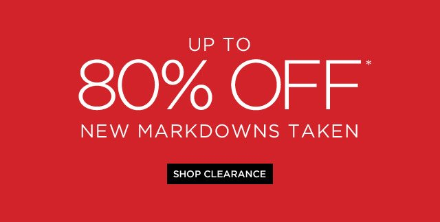 Up To 80% Off* New Markdowns Taken