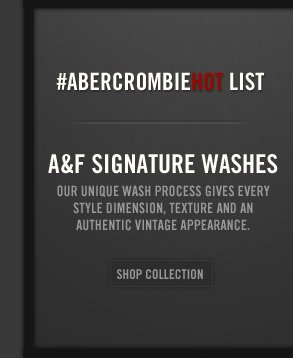 #ABERCROMBIEHOT LIST A&F SIGNATURE WASHES     SHOP COLLECTION