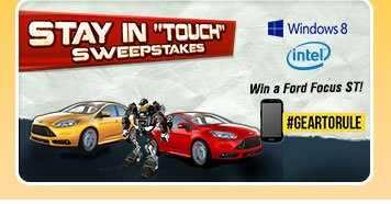 "STAY IN ""TOUCH""SWEEPSTAKES. Win a Ford Focus ST!"
