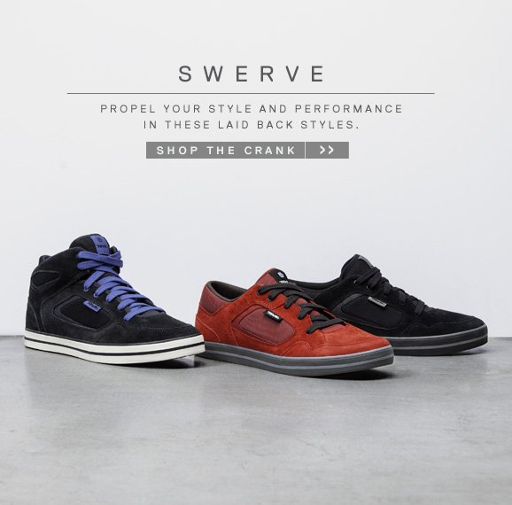 SWERVE - PROPEL YOUR STYLE AND PERFORMANCE IN THESE LAID BACK STYLES. SHOP THE CRANK