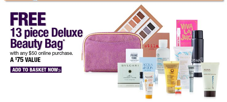 Free 13 piece Deluxe Beauty Bag with any $50 online purchase. A $75 Value. Add to Basket.