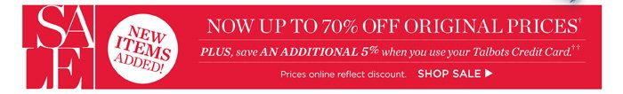 New items added! Now up to 70% off original prices. Plus, save an additional 5% when you use your Talbots Credit Card. Prices online reflect discount.