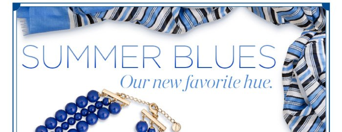 Summer blues. Our favorite hue. Ends Tomorrow! 40% off one regular-priced item. Use your exclusive offer code below.