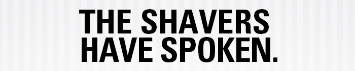 The Shavers Have Spoken.