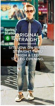 "Original Straight | Sits Low On Waist. Straight Thru Thigh & Leg. 17"" Leg Opening."