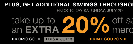 Plus, get additional savings throughout the store! Take up to an extra 20% off sale price merchandise** Print coupon.
