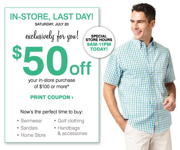 LAST DAY! In-Store Only! $50 off your in-store purchase of $100 or more* Print coupon.