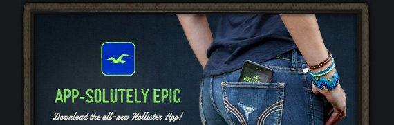 APP-SOLUTELY EPIC! DOWNLOAD THE ALL–NEW HOLLISTER APP!