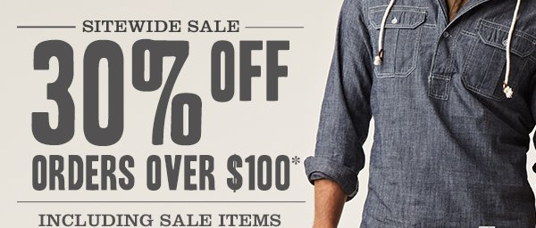 SITEWIDE SALE - 30% OFF ORDERS OVER $100* INCLUDING SALE ITEMS