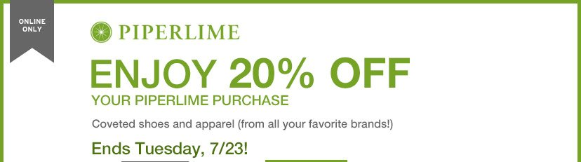 ONLINE ONLY | PIPERLIME | ENJOY 20% OFF YOUR PIPERLIME PURCHASE | Ends Tuesday, 7/23!