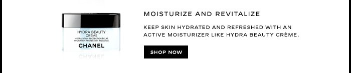 MOISTURIZE AND REVITALIZE  Keep skin hydrated and refreshed with an active moisturizer like HYDRA BEAUTY CRÈME.