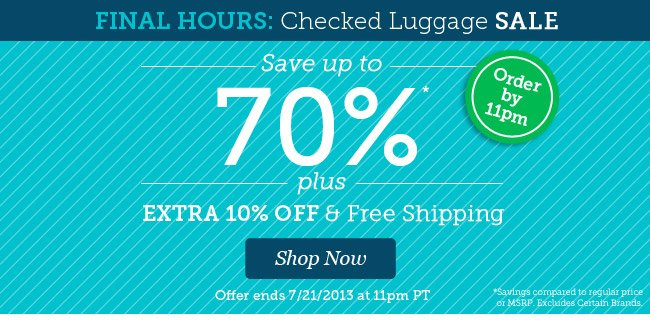 FINAL HOURS! Save up to 70% plus an Extra 10% Off & Free Shipping on Checked Luggage. Shop Now.