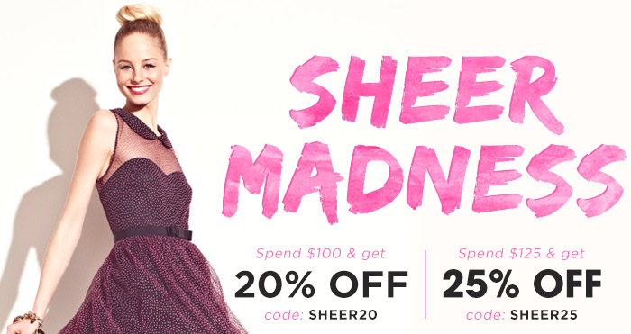 Sheer Madness! Up to 25% Off