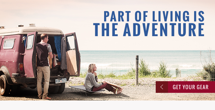 Part of Living is the Adventure - Get Your Gear