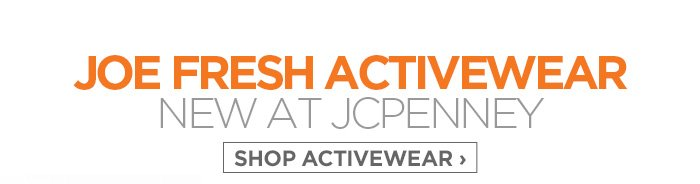 JOE FRESH ACTIVEWEAR NEW AT JCPENNEY. SHOP ACTIVEWEAR ›