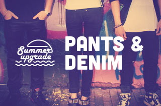 Summer Upgrade : Denim & Pants
