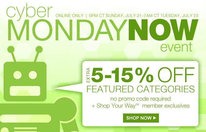 cyber monday now event | online only | 5pm CT Sunday, July 21-7am CT Tuesday, July 23 | extra 5-15% off featured categories | SHOP NOW