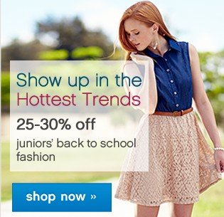 25-30% off juniors back to school fashion. Shop now.