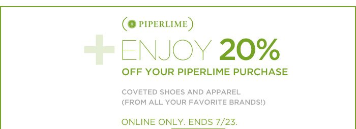 PIPERLIME | ENJOY 20% OFF YOUR PIPERLIME PURCHASE | COVETED SHOES AND APPAREL (FROM ALL YOUR FAVORITE BRANDS!) | ONLINE ONLY. ENDS 7/23.