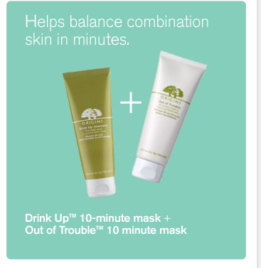 Helps balance combination skin in minutes Drink Up 10 minute mask plus Out Of Trouble 10 minute mask