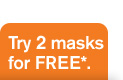 Try 2 masks for FREE