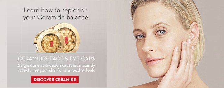 Learn how to replenish your Ceramide Balance. CERAMIDE FACE & EYE CAPS. Single dose application capsules instantly retexturize your skin for a smoother look. DISCOVER CERAMIDE.