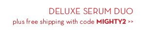 DELUXE SERUM DUO plus free shipping with code MIGHTY2.