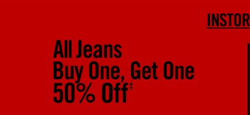 ALL JEANS BUY ONE, GET OEN 50% OFF‡