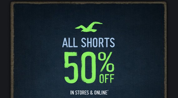 ALL SHORTS 50% OFF IN STORES  & ONLINE*