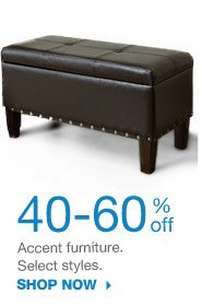 40-60% off Accent furniture. Select styles. SHOP NOW