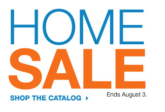 HOME SALE Ends August 3. SHOP THE CATALOG