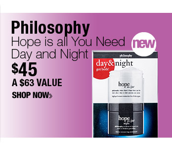 Philosophy Hope Is All You Need Day & Night $45 A $65 VALUE! SHOP NOW