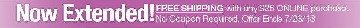 FREE SHIPPING on ANY $25 ONLINE purchase!