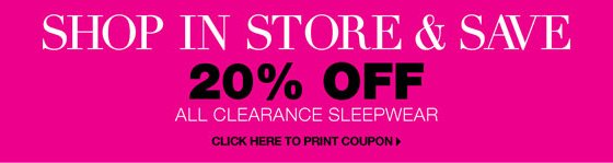 Shop In Store & Save 20% Off All Clearance Sleepwear