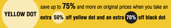 Yellow Dot Save up to 75% when you take 50% off Yellow Dot and 70% off Black Dot Shop now
