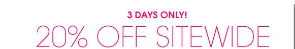 3 DAYS ONLY! 20% OFF SITEWIDE