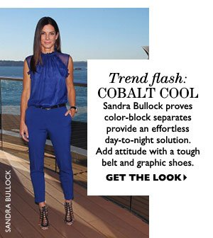 Trend flash: COBALT COOL. Sandra Bullock proves color-block separates provide an effortless day-to-night solution. Add attitude with a tough belt and graphic shoes. GET THE LOOK